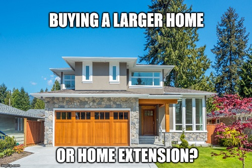 Buying A Larger Home Or Home Extension